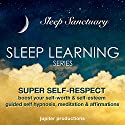 Super Self-Respect, Boost Your Self-Worth & Self-Esteem: Sleep Learning, Guided Self Hypnosis, Meditation & Affirmations Speech by  Jupiter Productions Narrated by Anna Thompson