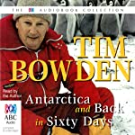 Antarctica & Back in 60 Days | Tim Bowden