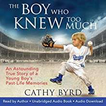 The Boy Who Knew Too Much: An Astounding True Story of a Young Boy's Past-Life Memories Audiobook by Cathy Byrd Narrated by Cathy Byrd