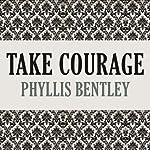 Take Courage   Phyllis Bentley