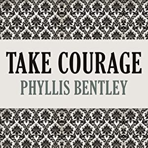 Take Courage | [Phyllis Bentley]