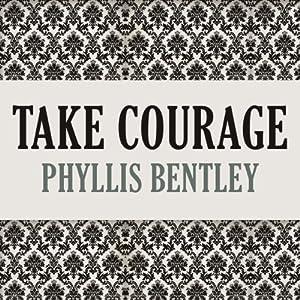 Take Courage | [Phyllis Bentley]