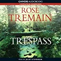 Trespass (       UNABRIDGED) by Rose Tremain Narrated by Juliet Stevenson