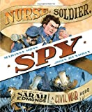 Marissa Moss Nurse, Soldier, Spy: The Story of Sarah Edmonds, a Civil War Hero