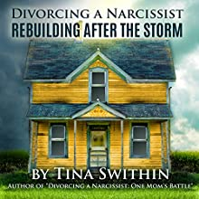 Rebuilding After the Storm: Divorcing a Narcissist (       UNABRIDGED) by Tina Swithin Narrated by Rebecca Roberts