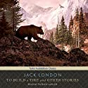 To Build a Fire and Other Stories Hörbuch von Jack London Gesprochen von: Patrick Lawlor