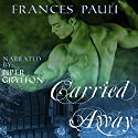 Carried Away: Kingdoms Gone Romance, Book 1 Audiobook by Frances Pauli Narrated by Piper Gryffon