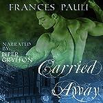 Carried Away: Kingdoms Gone Romance, Book 1 | Frances Pauli