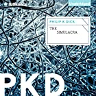 The Simulacra Audiobook by Philip K. Dick Narrated by Dick Hill