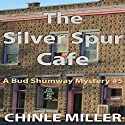 The Silver Spur Cafe: Bud Shumway Mystery, Book 5 Audiobook by Chinle Miller Narrated by E. Roy Worley