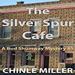 The Silver Spur Cafe: Bud Shumway Mystery, Book 5 (       UNABRIDGED) by Chinle Miller Narrated by E. Roy Worley