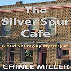 The Silver Spur Cafe: Bud Shumway Mystery, Book 5 | [Chinle Miller]
