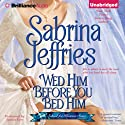 Wed Him Before You Bed Him: School for Heiresses, Book 6 (       UNABRIDGED) by Sabrina Jeffries Narrated by Justine Eyre