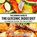 The Layman's Guide to the Glycemic Index Diet: A Concise Guide to the GI Diet Audiobook by Lisa Patrick Narrated by Krystal Wascher