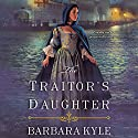The Traitor's Daughter (       UNABRIDGED) by Barbara Kyle Narrated by Barbara Kyle