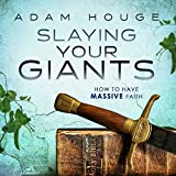 img - for Slaying Your Giants: How to Have Massive Faith book / textbook / text book
