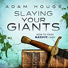 Slaying Your Giants: How to Have Massive Faith (       UNABRIDGED) by Adam Houge Narrated by Michael Griffith