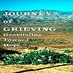 Journey of Grieving: Gravitating Toward Hope | Carole Riley