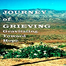 Journey of Grieving: Gravitating Toward Hope  by Carole Riley Narrated by Carole Riley