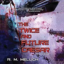 The Twice and Future Caesar: Tour of the Merrimack, Book 6 Audiobook by R.M. Meluch Narrated by John Glouchevitch