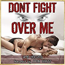Don't Fight Over Me: An Illicit Affair Turned Dangerous (       UNABRIDGED) by Amie Heights Narrated by John Thrust