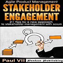 Agile Product Management: Stakeholder Engagement: 21 Tips for a New Approach to Stakeholder Management with Scrum   Livre audio Auteur(s) : Paul VII Narrateur(s) : Randal Schaffer