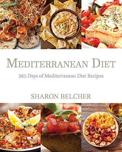Mediterranean Diet: 365 Days of Mediterranean Diet Recipes (Mediterranean Diet Cookbook, Mediterranean Diet For Beginners, Mediterranean Cookbook, Mediterranean Slow cooker Cookbook, Medit) by Sharon Belcher