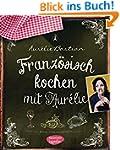 Franz�sisch kochen mit Aur�lie: Meine...