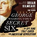 George Washington's Secret Six: The Spy Ring That Saved America (       UNABRIDGED) by Brian Kilmeade, Don Yaeger Narrated by uncredited