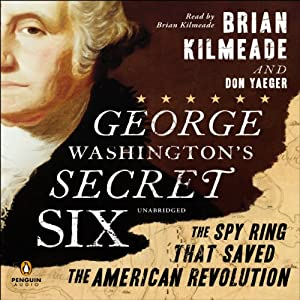 George Washington's Secret Six: The Spy Ring That Saved America | [Brian Kilmeade, Don Yaeger]