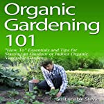 Organic Gardening 101: 'How To' Essentials and Tips for Starting an Outdoor or Indoor Organic Vegetable Garden |  Sustainable Stevie