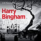 The Dead House: Fiona Griffiths Crime Thriller, Book 5 Audiobook by Harry Bingham Narrated by Siriol Jenkins