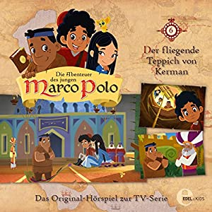 Der fliegende Teppich von Kerman (Die Abenteuer des jungen Marco Polo 6) Hörspiel