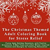 img - for The Christmas Themed Adult Coloring Book for Stress Relief: Funny Ugly Holiday Sweaters, with Festive Ornaments, XMas Trees and other Winter Inspired ... 2017 New Years Anti-Stress Coloring Pages) book / textbook / text book