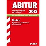 Abitur-Prüfungsaufgaben Gymnasium Niedersachsen / Deutsch 2013: Mit Übungsaufgaben zu den Schwerpunkten. Prüfungsaufgaben...