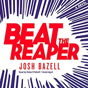 Beat the Reaper: A Novel | [Josh Bazell]