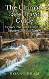 The Ultimate Laos Travel Guide: Explore The Lao Cuisine and Discover The Lao Nature (Asia Travel Guide)