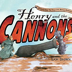Henry and the Cannons: An Extraordinary True Story of the American Revolution | [Don Brown]
