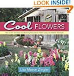 Cool Flowers: How to Grow and Enjoy L...