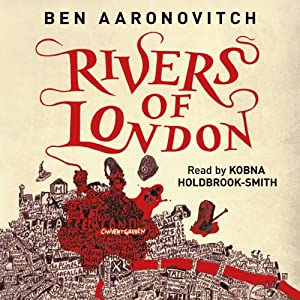 Rivers of London: Rivers of London, Book 1 | [Ben Aaronovitch]