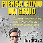 Piensa como un genio: 7 pasos para encontrar soluciones brillantes a problemas comunes | Raimon Samso