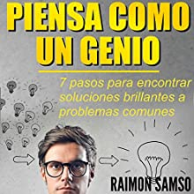 Piensa como un genio: 7 pasos para encontrar soluciones brillantes a problemas comunes [Spanish Edition] (       UNABRIDGED) by Raimon Samso Narrated by Alfonso Sales