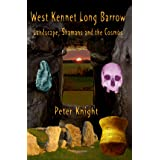 West Kennet Long Barrow: Landscape, Shamans and the Cosmosby Peter Knight