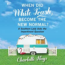 When Did White Trash Become the New Normal?: A Southern Lady Asks the Impertinent Question (       UNABRIDGED) by Charlotte Hays Narrated by Mary Ann Jacobs