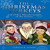 The Christmas Turkeys and Other Misadventures of the Season | [Gerald R. Toner]