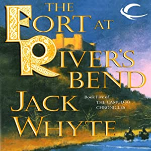 The Fort at River's Bend: The Sorcerer, Volume I: Camulod Chronicles, Book 5 | [Jack Whyte]