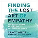 Finding the Lost Art of Empathy: Connecting Human to Human in a Disconnected World | Tracy Wilde