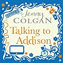 Talking to Addison Audiobook by Jenny Colgan Narrated by Lucy Price-Lewis