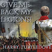 Give Me Back My Legions!: A Novel of Ancient Rome | [Harry Turtledove]