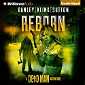 Reborn: A Dead Man Adventure, Book 1 (       UNABRIDGED) by Kate Danley, Phoef Sutton, Lisa Klink, Lee Goldberg, William Rabkin Narrated by Emily Sutton-Smith